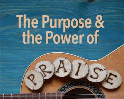 The Purpose and Power of Praise